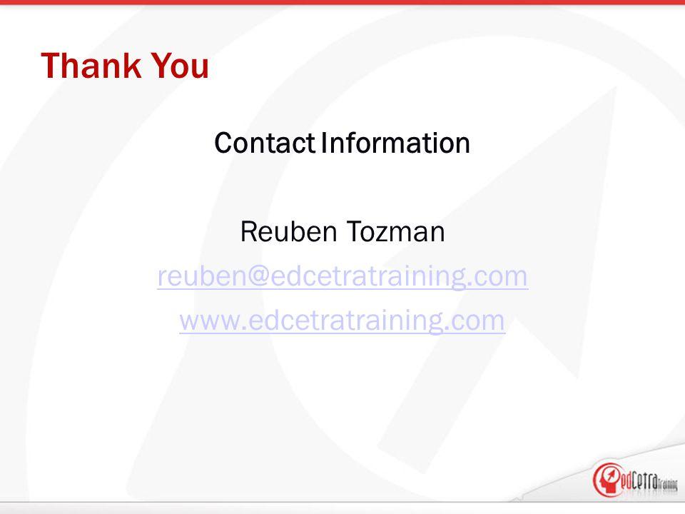 Thank You Contact Information Reuben Tozman reuben@edcetratraining.com www.edcetratraining.com