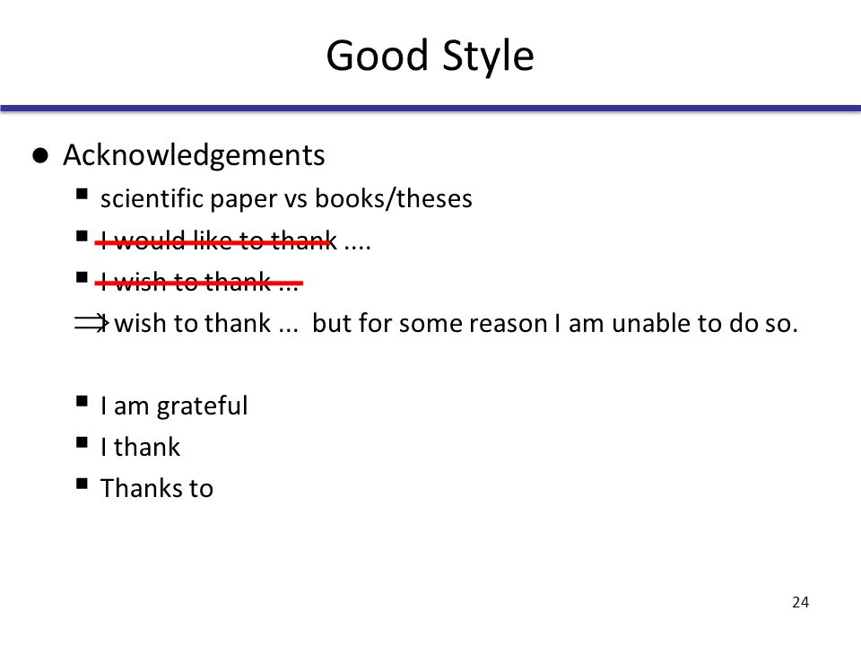 Good Style Acknowledgements  scientific paper vs books/theses  I would like to thank....
