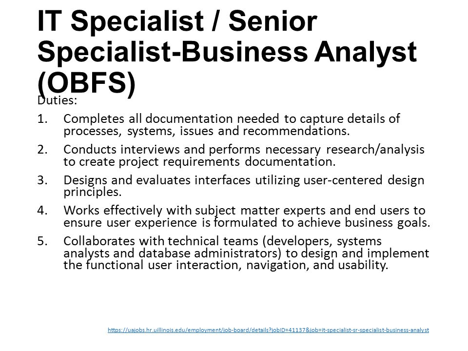 IT Specialist / Senior Specialist-Business Analyst (OBFS) Duties: 1.Completes all documentation needed to capture details of processes, systems, issues and recommendations.