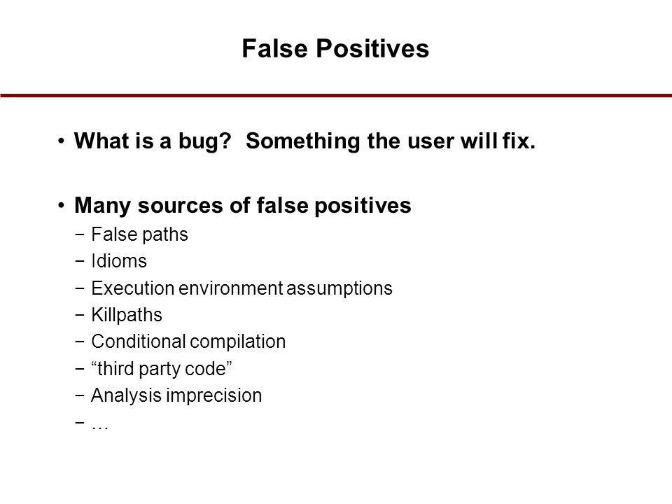 False Positives What is a bug. Something the user will fix.