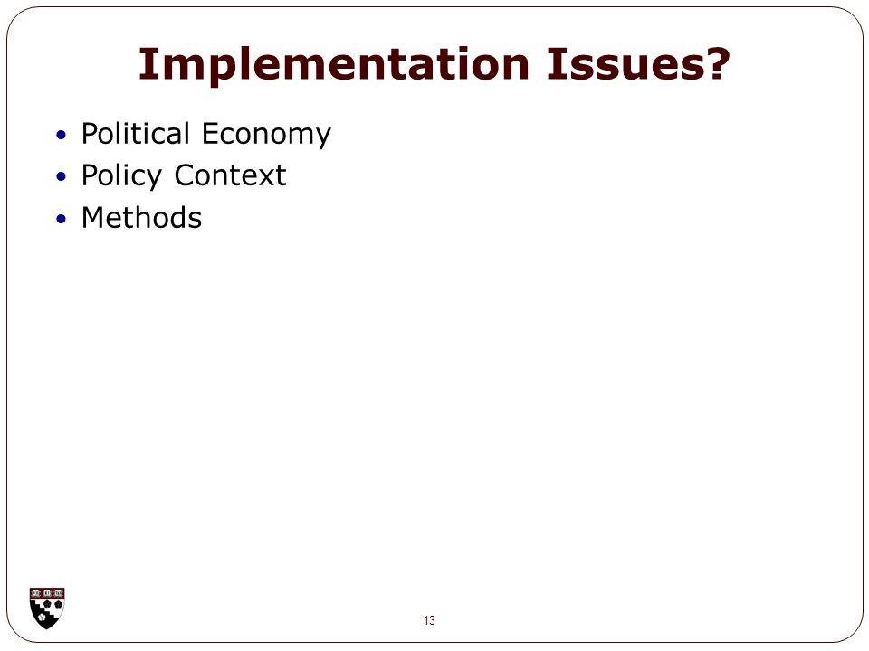 Implementation Issues 13 Political Economy Policy Context Methods