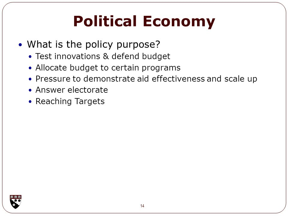 Political Economy 14 What is the policy purpose.