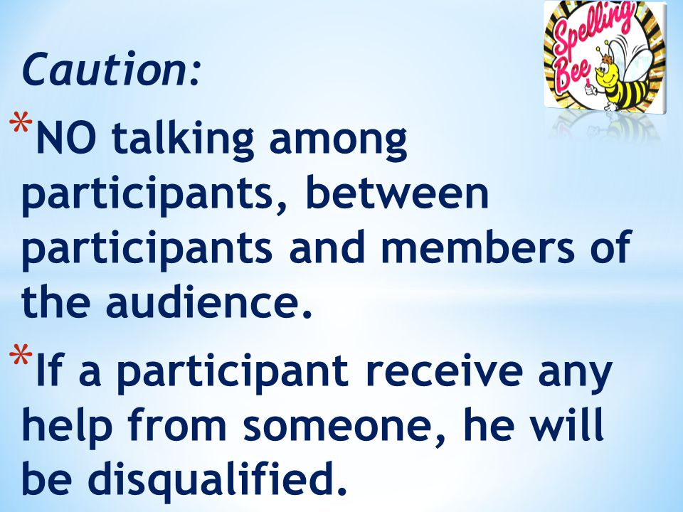 Caution: * NO talking among participants, between participants and members of the audience. * If a participant receive any help from someone, he will