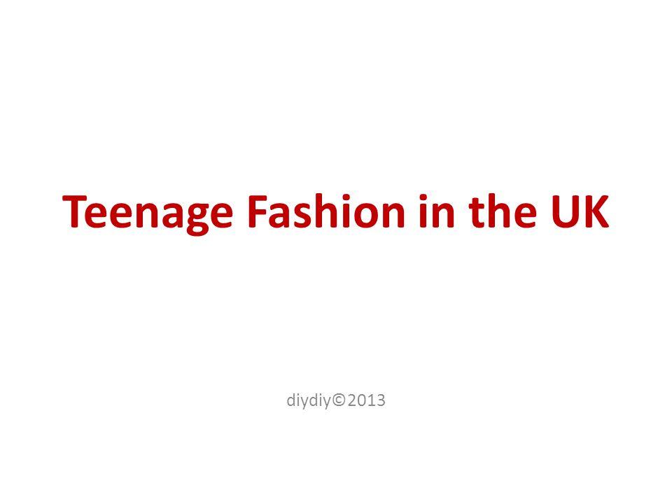 Teenage Fashion in the UK diydiy©2013
