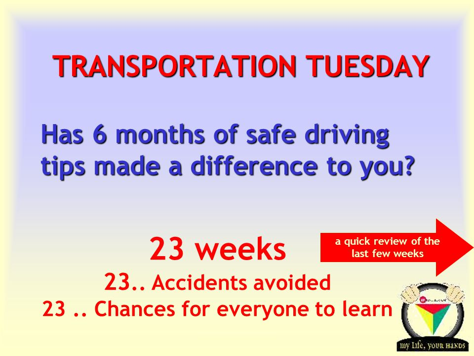 Transportation Tuesday TRANSPORTATION TUESDAY Has 6 months of safe driving tips made a difference to you.
