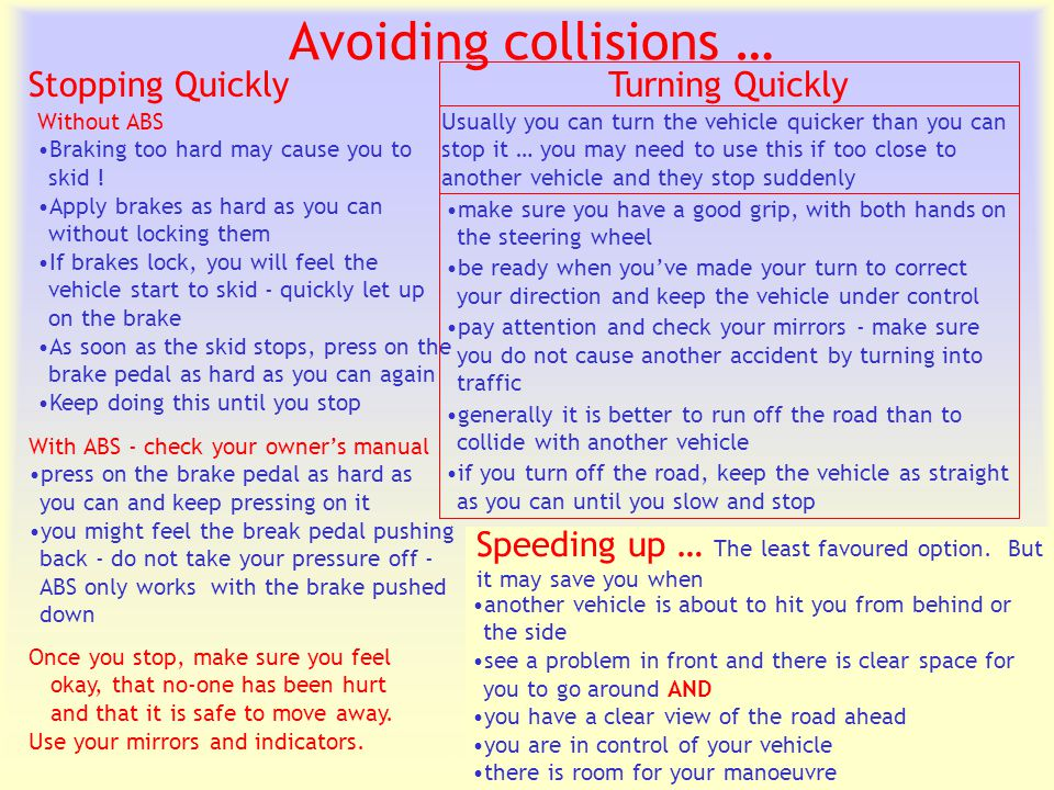 Transportation Tuesday Avoiding collisions … With ABS - check your owner's manual press on the brake pedal as hard as you can and keep pressing on it you might feel the break pedal pushing back - do not take your pressure off - ABS only works with the brake pushed down Without ABS Braking too hard may cause you to skid .