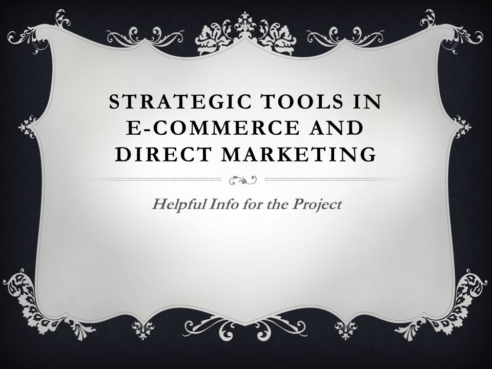 STRATEGIC TOOLS IN E-COMMERCE AND DIRECT MARKETING Helpful Info for the Project