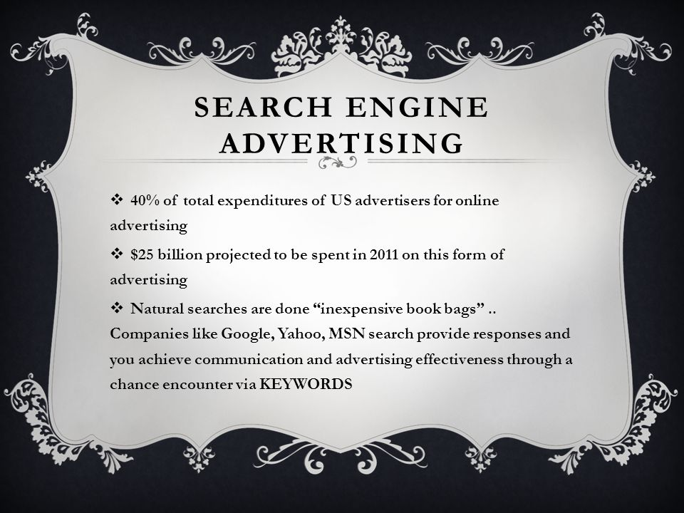 SEARCH ENGINE ADVERTISING  40% of total expenditures of US advertisers for online advertising  $25 billion projected to be spent in 2011 on this form of advertising  Natural searches are done inexpensive book bags ..