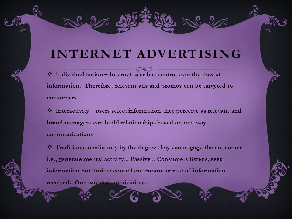 INTERNET ADVERTISING  Individualization – Internet user has control over the flow of information.