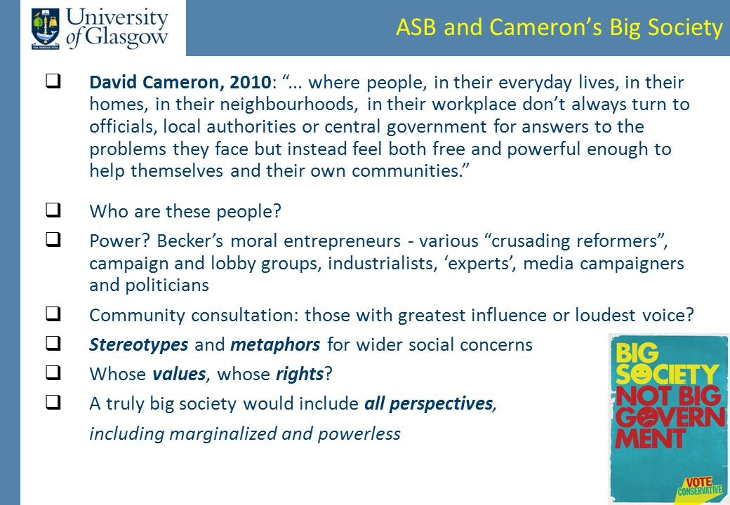 "ASB and Cameron's Big Society  David Cameron, 2010: ""... where people, in their everyday lives, in their homes, in their neighbourhoods, in their wor"