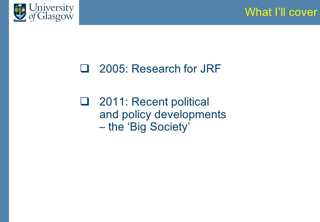 What I'll cover  2005: Research for JRF  2011: Recent political and policy developments – the 'Big Society'