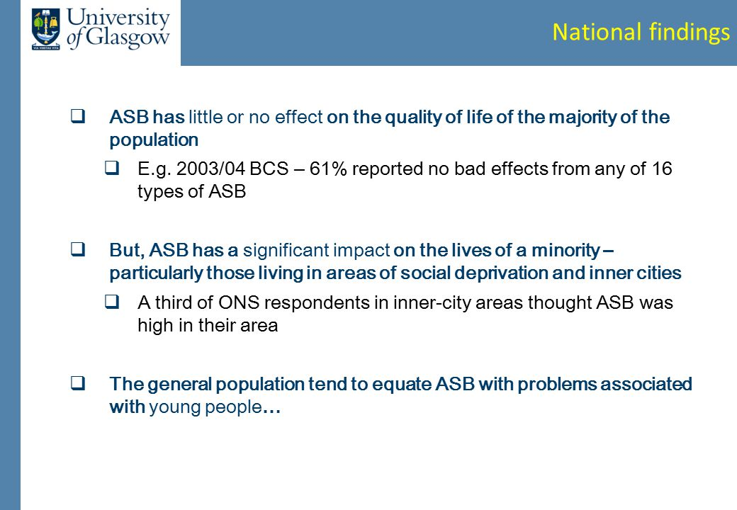 National findings  ASB has little or no effect on the quality of life of the majority of the population  E.g.