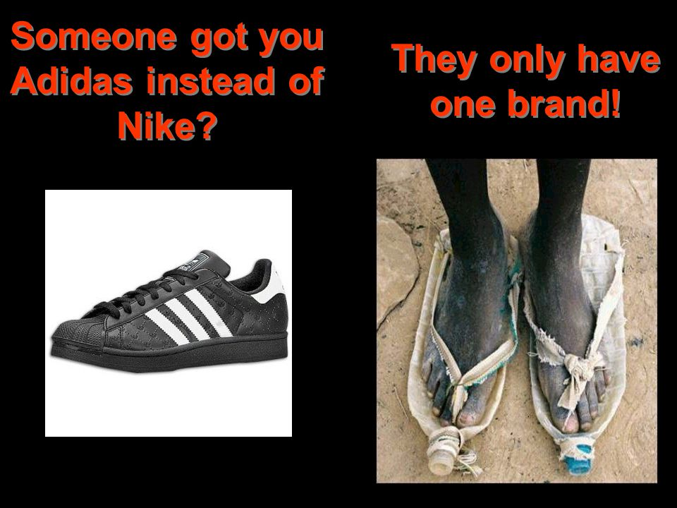 Someone got you Adidas instead of Nike They only have one brand!