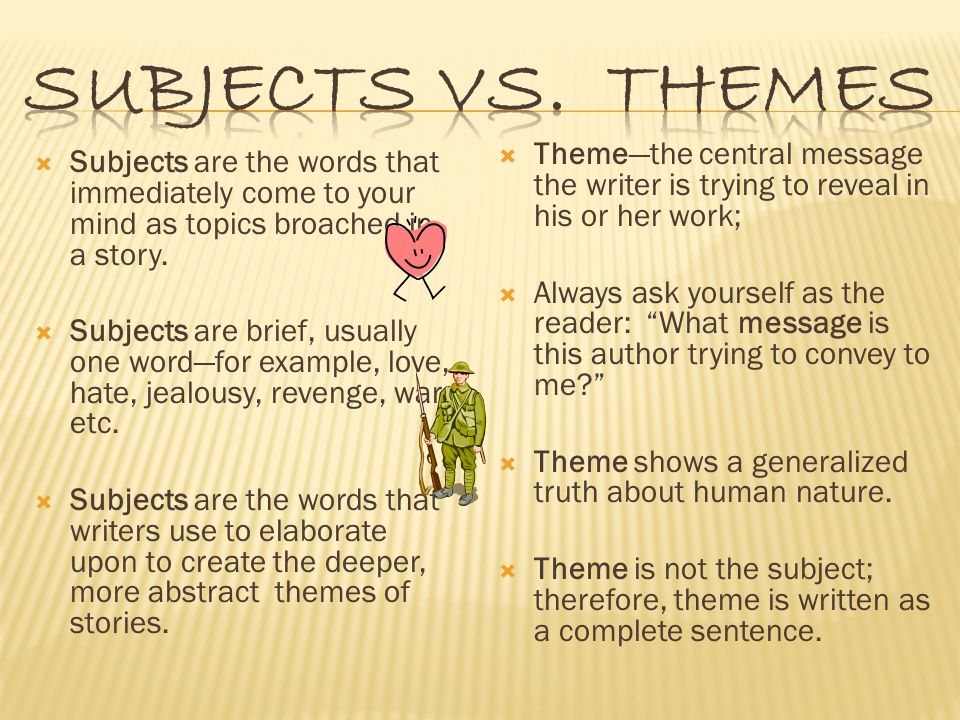  Subjects are the words that immediately come to your mind as topics broached in a story.