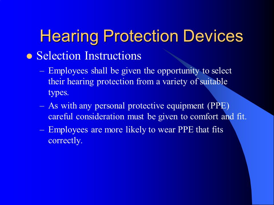 Hearing Protection Devices Noise Reduction Rating (NRR) Estimated A-weighted TWA under Hearing Protection Employee TWA (dBA) – (NRR - 7dB) A combination of ear muffs and earplugs or other HPD provides greater protection than either device alone.