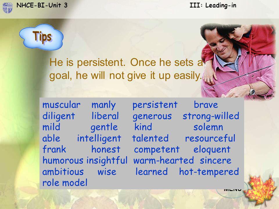 NHCE-BI-Unit 3 III: Leading-in MENU He is persistent.