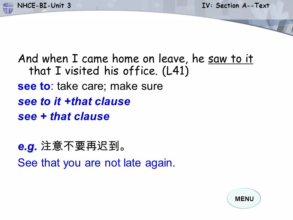 MENU NHCE-BI-Unit 3 IV: Section A--Text And when I came home on leave, he saw to it that I visited his office.