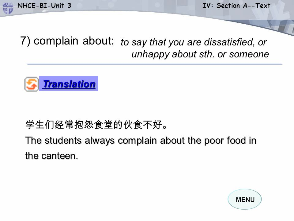 MENU NHCE-BI-Unit 3 IV: Section A--Text 学生们经常抱怨食堂的伙食不好。 The students always complain about the poor food in the canteen.