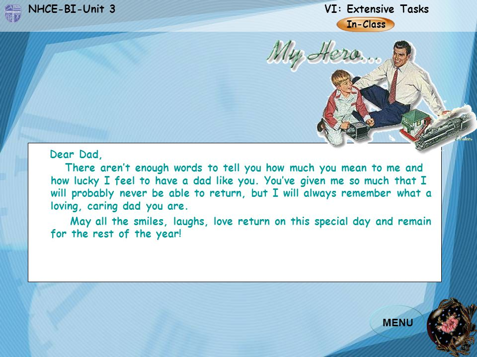 NHCE-BI-Unit 3 VI: Extensive Tasks MENU Dear Dad, There aren't enough words to tell you how much you mean to me and how lucky I feel to have a dad like you.