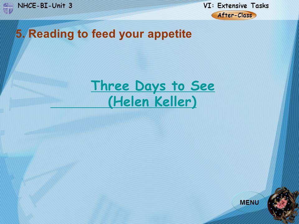 NHCE-BI-Unit 3 VI: Extensive Tasks MENU Three Days to See (Helen Keller) 5.