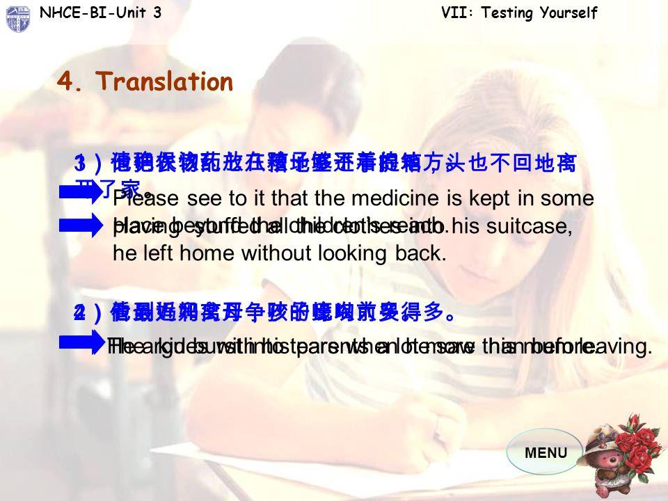 MENU NHCE-BI-Unit 3 VII: Testing Yourself 1 )请确保该药放在孩子够不着的地方。 4.