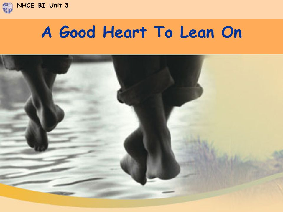 NHCE-BI-Unit 3 A Good Heart To Lean On