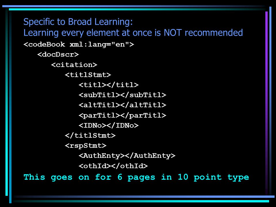 Specific to Broad Learning: Learning every element at once is NOT recommended This goes on for 6 pages in 10 point type