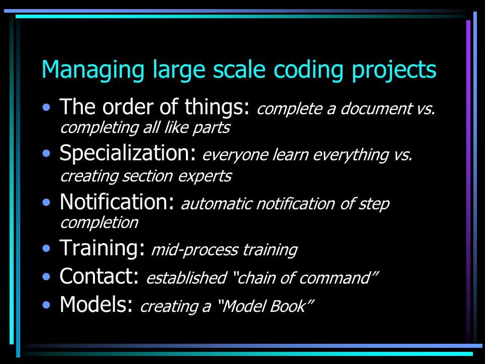 Managing large scale coding projects The order of things: complete a document vs.