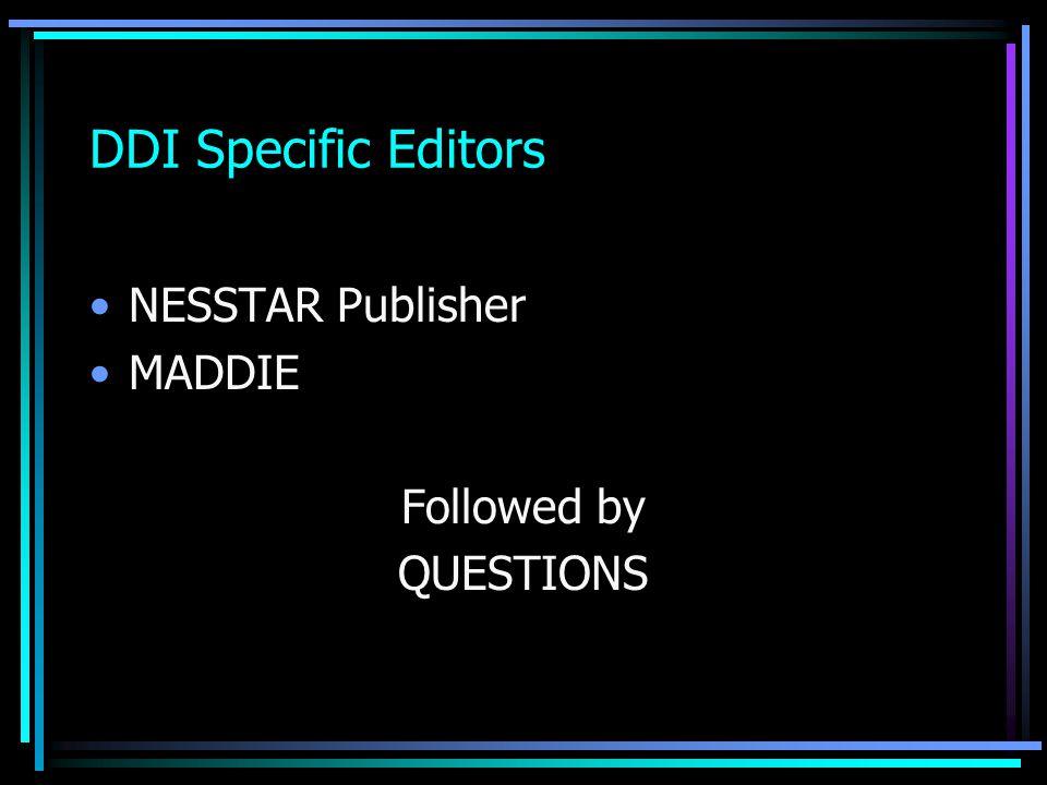 DDI Specific Editors NESSTAR Publisher MADDIE Followed by QUESTIONS