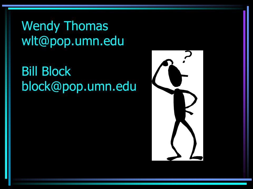 Wendy Thomas wlt@pop.umn.edu Bill Block block@pop.umn.edu