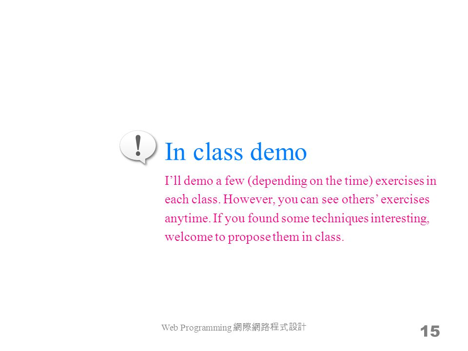 In class demo Web Programming 網際網路程式設計 15 I'll demo a few (depending on the time) exercises in each class. However, you can see others' exercises anyt
