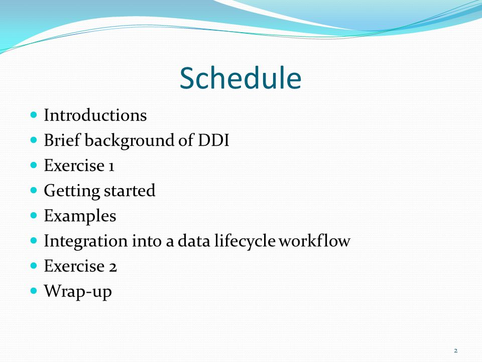 Schedule Introductions Brief background of DDI Exercise 1 Getting started Examples Integration into a data lifecycle workflow Exercise 2 Wrap-up 2