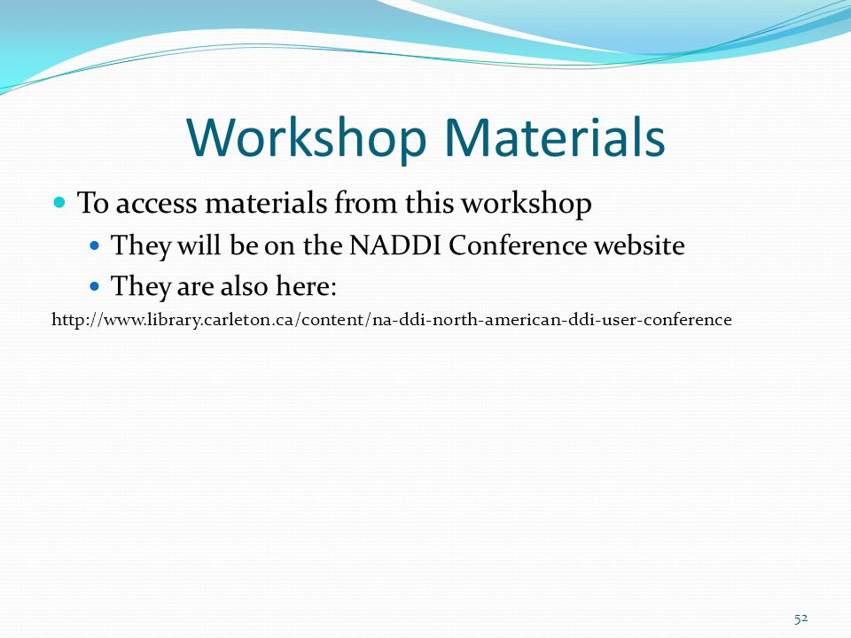 Workshop Materials To access materials from this workshop They will be on the NADDI Conference website They are also here: http://www.library.carleton.ca/content/na-ddi-north-american-ddi-user-conference 52