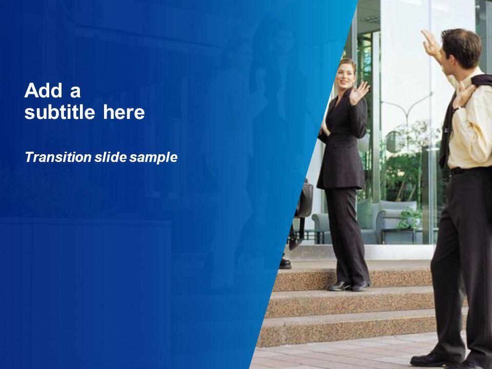 Add a subtitle here Transition slide sample 5