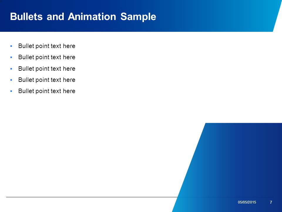 Bullets and Animation Sample  Bullet point text here 05/05/2015 7