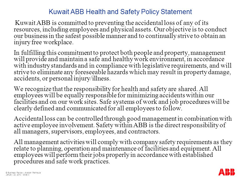 © Business Review - Arabian Peninsula January 24, 2010 / Slide 4 Kuwait ABB Health and Safety Policy Statement Kuwait ABB is committed to preventing the accidental loss of any of its resources, including employees and physical assets.
