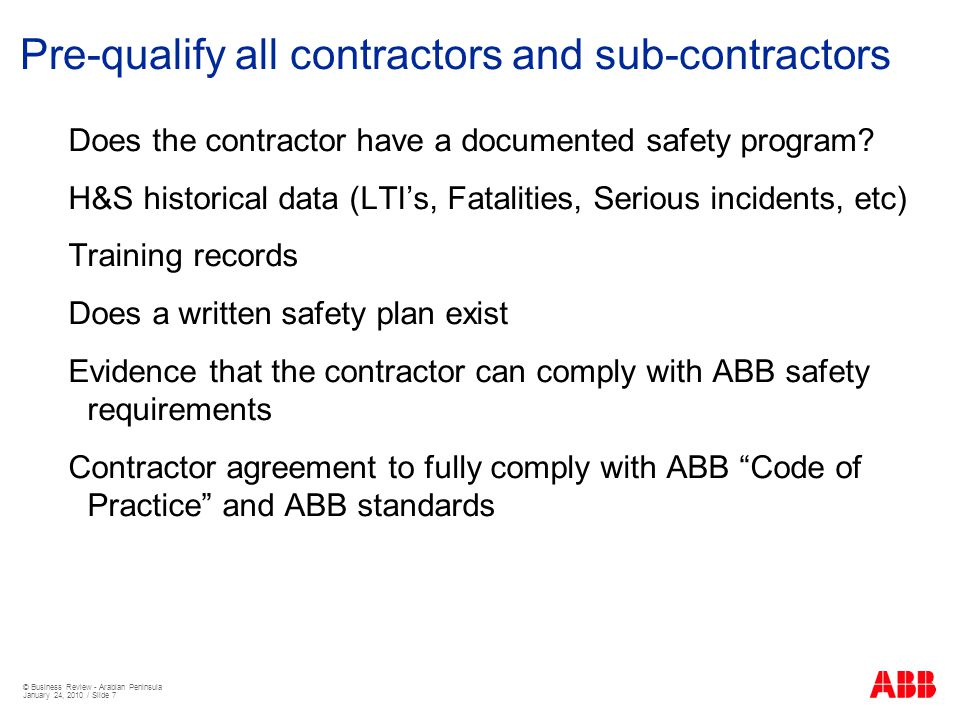 © Business Review - Arabian Peninsula January 24, 2010 / Slide 7 Pre-qualify all contractors and sub-contractors Does the contractor have a documented safety program.