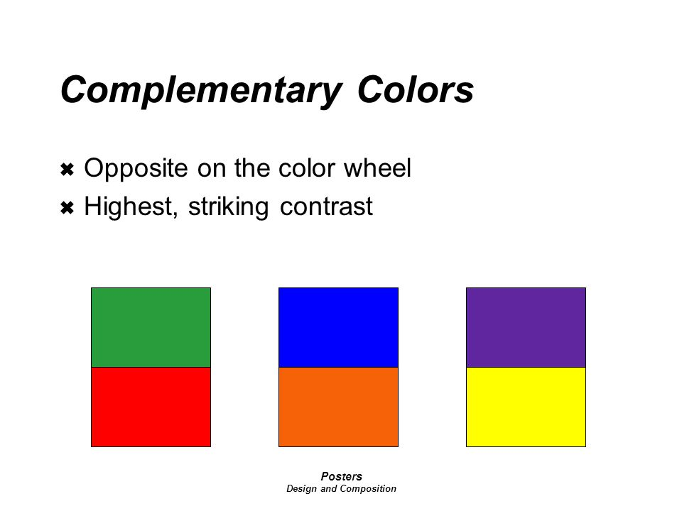 Posters Design and Composition Complementary Colors  Opposite on the color wheel  Highest, striking contrast