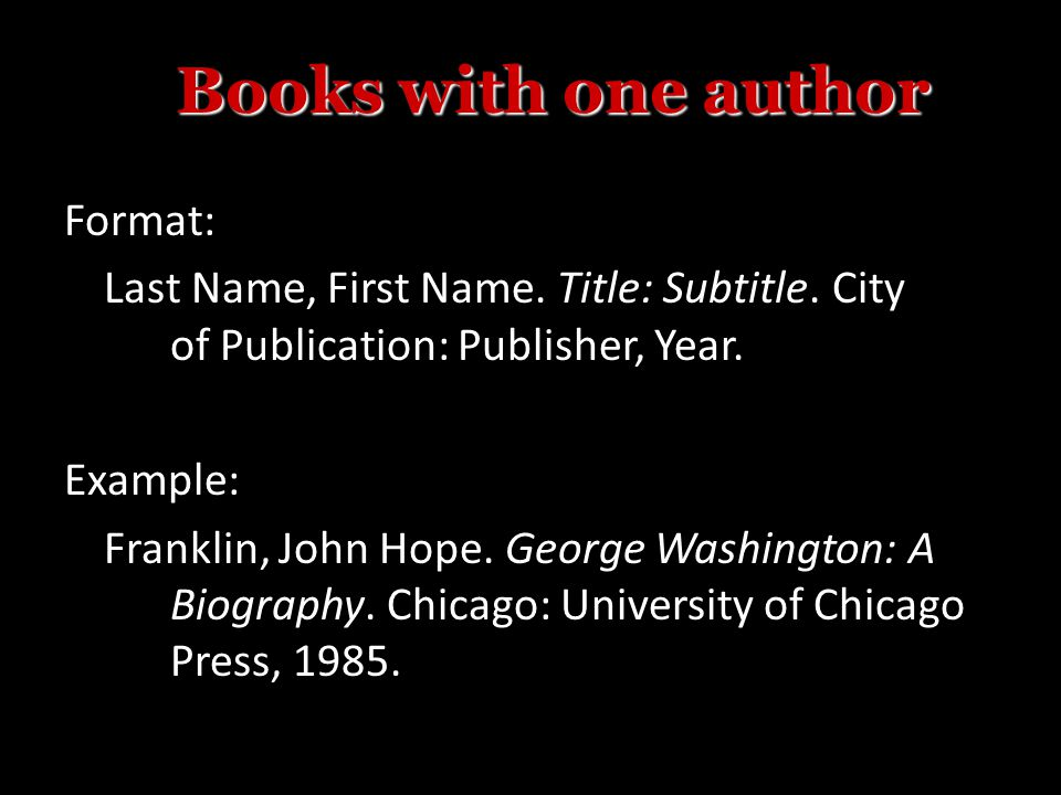 Format: Last Name, First Name. Title: Subtitle. City of Publication: Publisher, Year.