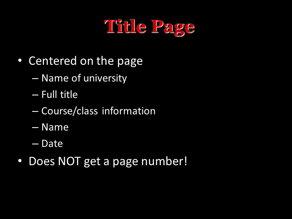 Centered on the page – Name of university – Full title – Course/class information – Name – Date Does NOT get a page number.
