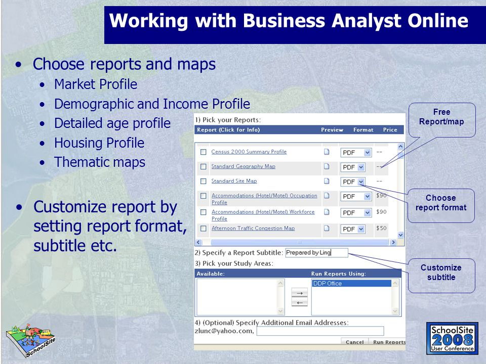 Choose reports and maps Market Profile Demographic and Income Profile Detailed age profile Housing Profile Thematic maps Working with Business Analyst