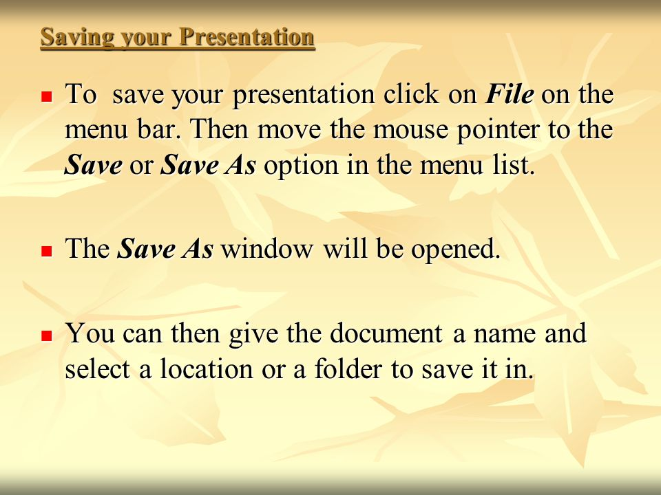Saving your Presentation To save your presentation click on File on the menu bar.
