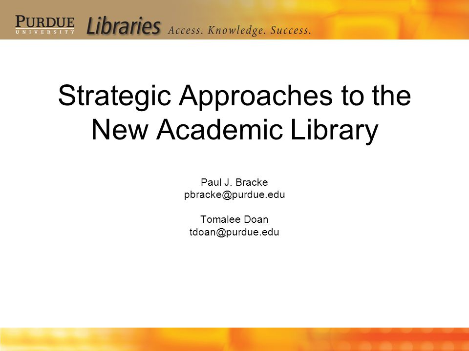 Strategic Approaches to the New Academic Library Paul J.
