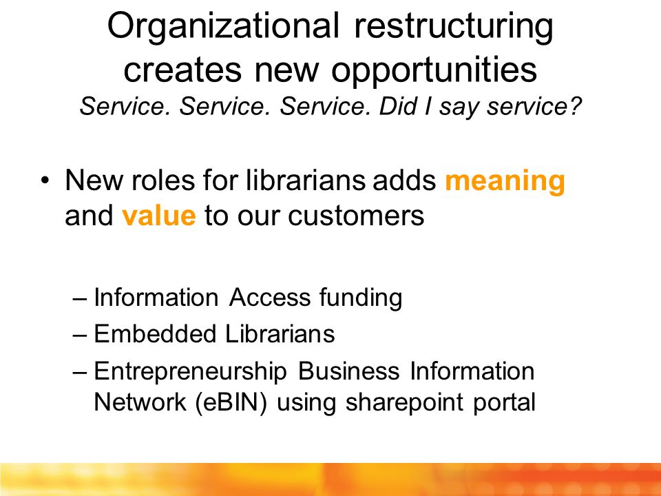 Organizational restructuring creates new opportunities Service.