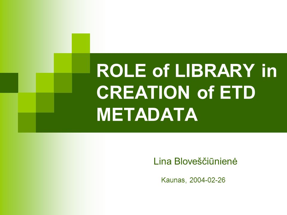ROLE of LIBRARY in CREATION of ETD METADATA Lina Bloveščiūnienė Kaunas, 2004-02-26