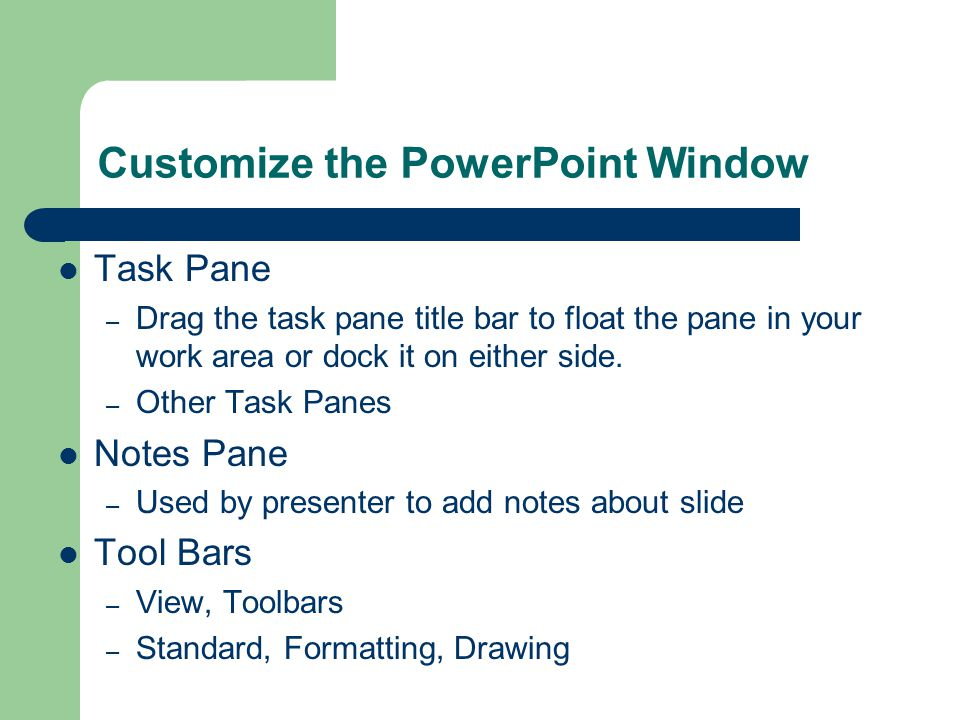 Customize the PowerPoint Window Task Pane – Drag the task pane title bar to float the pane in your work area or dock it on either side.