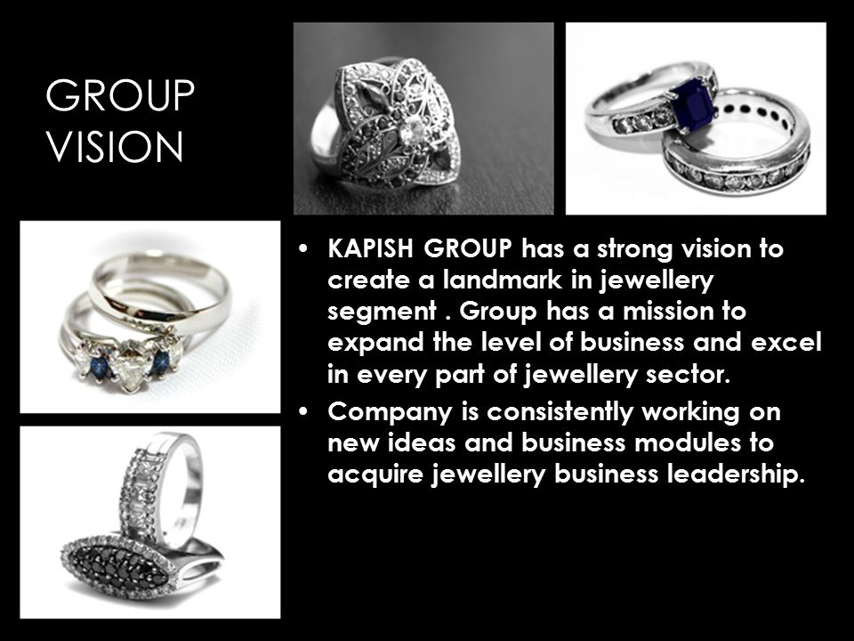 KAPISH GROUP has a strong vision to create a landmark in jewellery segment.