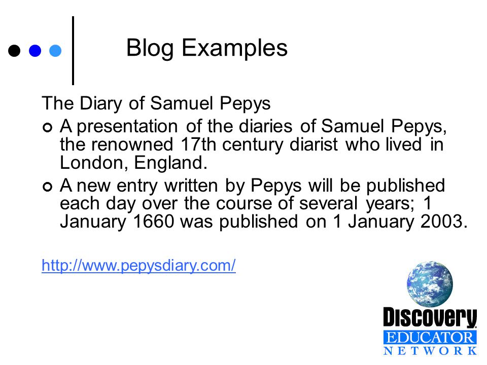 Blog Examples The Diary of Samuel Pepys A presentation of the diaries of Samuel Pepys, the renowned 17th century diarist who lived in London, England.