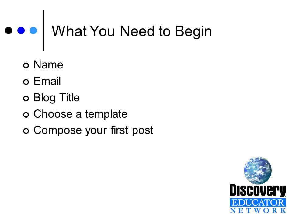 What You Need to Begin Name Email Blog Title Choose a template Compose your first post