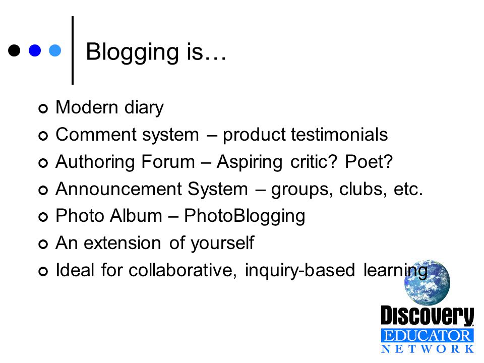 Building Blocks of Blogs Digital Content Text Photos Sound Video Reverse Chronological Order Archived Focus or Topic Comments